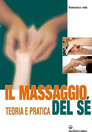 Il Massaggio del Sé: Teoria e Pratica (Laltra medicina)