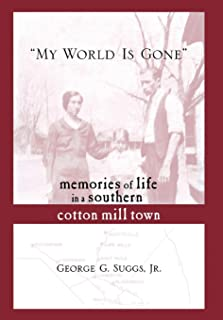 My World is Gone: Memories of Life in a Southern Cotton Mill Town