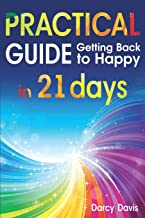 Practical guide: getting back to happy in 21 days: how to positive thinking; positive energy words; positive thoughts and affirmations; motivational ... books; be happy. (motivational books)