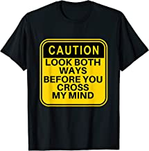 Caution Look Both Ways Before You Cross My Mind T-Shirt