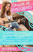 Growing Up Roadschooled: Stories, Lyrics, & Lessons Learned From Full-Time RVing & Life After Roadschooling