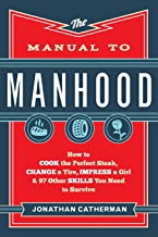 Download Book Manual to Manhood: How To Cook The Perfect Steak, Change A Tire, Impress A Girl & 97 Other Skills You Need To Survive PDF
