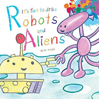 It's Fun to Draw Robots and Aliens (It's Fun to Draw (Paper))