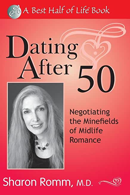 Dating After 50: Negotiating the Minefields of Midlife Romance
