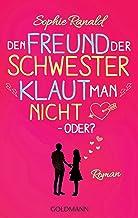 Den Freund der Schwester klaut man nicht – oder?: Roman (German Edition)