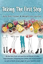 Taking The First Step: Keto Diet Tracker & Weight Loss Journal: 28 day Keto food and exercise workbook includes meal planners |shopping lists | mood trackers and blank recipe pages