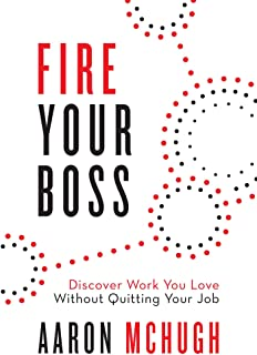 Fire Your Boss: Discover Work You Love Without Quitting Your Job