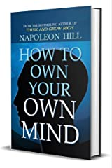 How to Own Your Own Mind by Napoleon Hill (International Bestseller) : Author of Think and Grow Rich (International Bestseller): Napoleon Hill's Most Popular ... on Mind Management or Self Help. (Revised) Kindle Edition