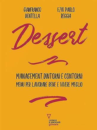 Dessert. Management, dintorni e contorni. Menu per lavorare bene e vivere meglio