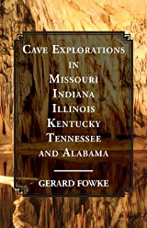 Cave Explorations in Missouri, Indiana, Illinois, Kentucky, Tennessee, and Alabama