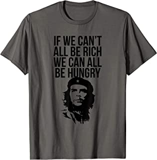 Anti Che Guevara Communism Socialism Hungry T-Shirt