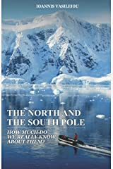 THE NORTH AND THE SOUTH POLE: HOW MUCH DO WE REALLY KNOW ABOUT THEM? Paperback
