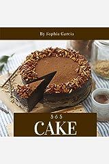 Cake 365: Enjoy 365 Days With Amazing Cake Recipes In Your Own Cake Cookbook! (Dump Cake Recipe Book, Mug Cake Cookbook, Japanese Cake Cookbook, Southern Cakes Cookbook, Layer Cake Recipes) [Book 1] Kindle Edition