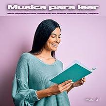 Musica para leer: Música relajante para estudiar, concentración, alivio del estrés, ansiedad, meditación y relajación, Vol. 2
