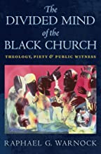 The Divided Mind of the Black Church: Theology, Piety, and Public Witness (Religion, Race, and Ethnicity)