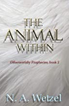 The Animal Within (Otherworldly Prophecies Book 2)