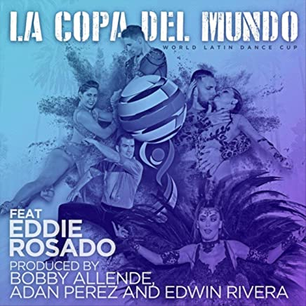 a312d29ab36 La Copa del Mundo (World Latin Dance Cup)  feat. Eddie Rosado