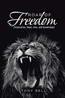 Roar of Freedom: Inspiration, Hope, Love, and Knowledge