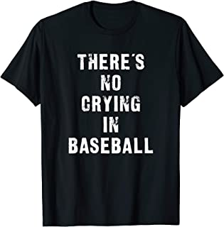 There's No Crying In Baseball Funny T-Shirt