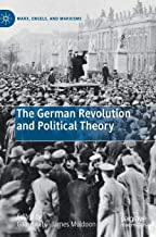 The German Revolution and Political Theory (Marx, Engels, and Marxisms)