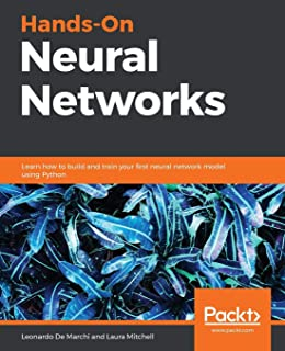Hands-On Neural Networks: Learn how to build and train your first neural network model using Python