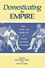 Domesticating the Empire: Race, Gender, and Family Life in French and Dutch Colonialism
