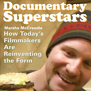 Documentary Superstars: How Today's Filmmakers Are Reinventing the Form