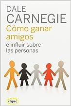 Cómo ganar amigos e influir sobre las personas (Elipse