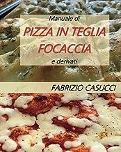 Manuale di pizza in teglia focaccia e derivati (Italian Edition)