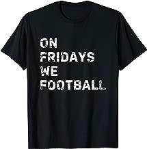 On Fridays We Football Tshirt Friday Night Football Shirts T-Shirt