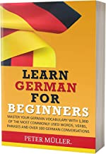 LEARN GERMAN FOR BEGINNERS: MASTER YOUR  VOCABULARY WITH 1,000 OF THE MOST COMMONLY USED WORDS, VERBS, PHRASES AND OVER 100  CONVERSATIONS (English Edition)
