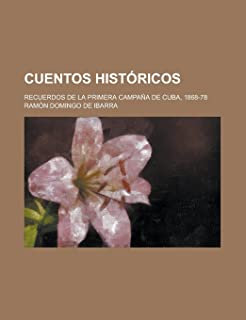 Cuentos Historicos; Recuerdos de La Primera Campana de Cuba, 1868-78