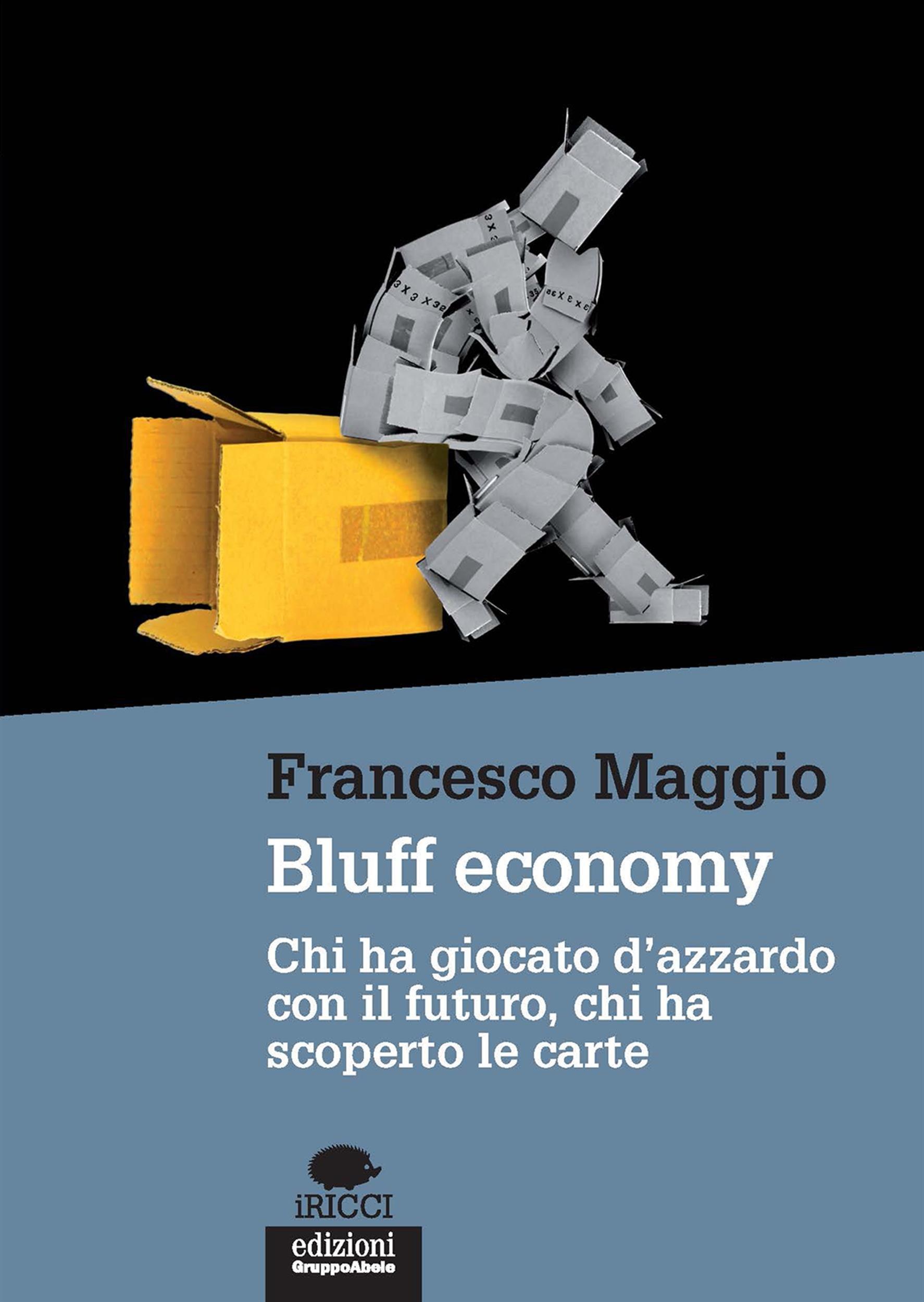 Bluff economy: Chi ha giocato d'azzardo con il futuro, chi ha scoperto le carte (Italian Edition)