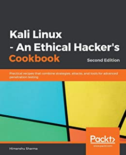 Kali Linux - An Ethical Hacker's Cookbook: Practical recipes that combine strategies, attacks, and tools for advanced pene...