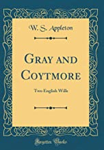 Gray and Coytmore: Two English Wills (Classic Reprint)