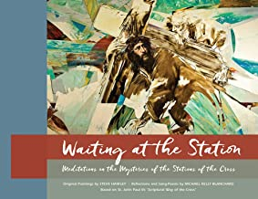 WAITING AT THE STATION (The Book): Meditations on the Mysteries of the Stations of the Cross [based on St. John Paul II's Scriptural Way of the Cross]