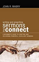 Writing and Preaching Sermons That Connect: A Beginner's Guide to Crafting and Delivering Powerful