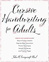 Cursive Handwriting for Adults: Easy-to-Follow Lessons, Step-by-Step Instructions, Proven Techniques, Sample Sentences and...