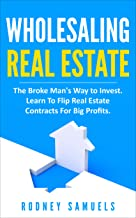 Wholesaling Real Estate: The Broke Man's Way To Invest. Learn To Flip Real Estate Contracts For Big Profits