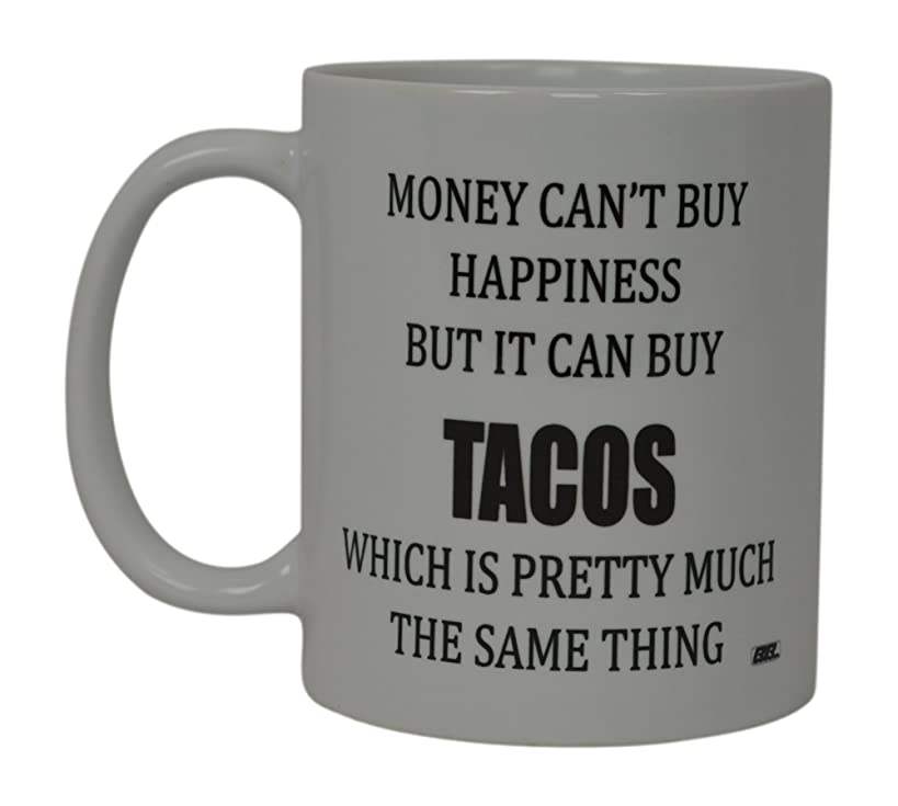 Best Funny Coffee Mug Money can't Buy Happiness But It Can Buy Tacos Novelty Cup Great Gift For Men or Women