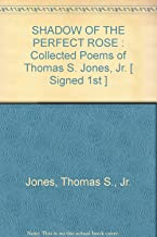 Shadow of the Perfect rose: Collected Poems of Thomas S. Jones, Jr.