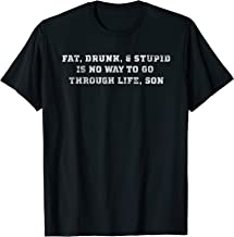 Fat Drunk and Stupid College Funny T Shirt