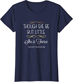 Though She Be But Little She Is Fierce Shakespeare T Shirt