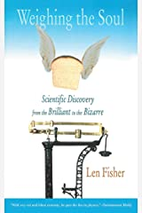Weighing the Soul: Scientific Discovery from the Brilliant to the Bizarre Kindle Edition