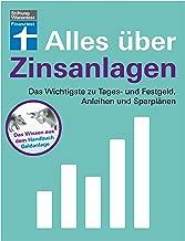 Alles über Zinsanlagen: – Grundwissen und Funktionsweise von Tages- und Festgeld, Anleihen und Sparplänen – Extra-Kapitel zu Fonds (German Edition)