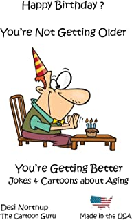 Happy Birthday!  You're Not Getting Older...  You're Getting Better (Aging + Birthdays)