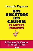 Nos ancêtres les Gaulois et autres fadaises (Divers Histoire)