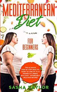 Mediterranean Diet for Beginners: The Ultimate Step-by-Step Healthy Guide to Lose Up to 12 Pounds in 4 Weeks, with Easy, A...