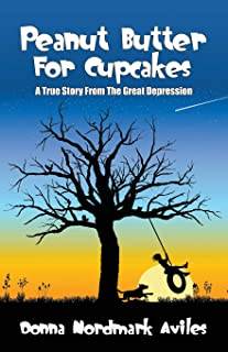 Peanut Butter for Cupcakes: A True Story from the Great Depression