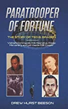 Paratrooper of Fortune: The Story of Ted B. Braden - Vietnam Commando, CIA Operative, Congo Mercenary, and just maybe D.B....